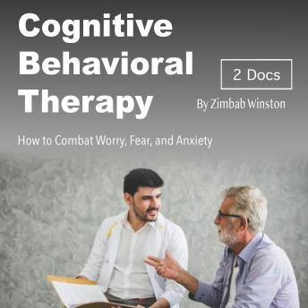 Cognitive Behavioral Therapy: How to Combat Worry, Fear, and Anxiety