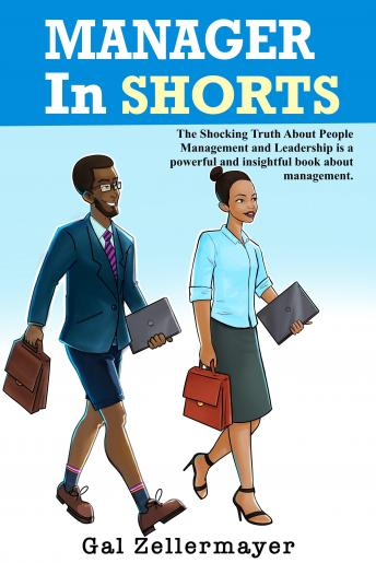 MANAGER In SHORTS: The Shocking Truth About People Management and Leadership, Gal Zellermayer