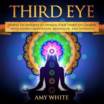 Third Eye: imple Techniques to Awaken Your Third Eye Chakra With Guided Meditation, Kundalini, and Hypnosis sample.