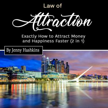 Law of Attraction: Exactly How to Attract Money and Happiness Faster (2 in 1)