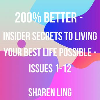 200% Better - Insider Secrets To Living Your Best Life Possible - Issues 1-12