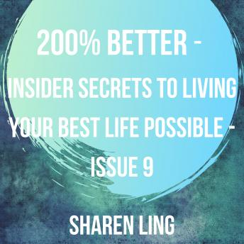 200% Better - Insider Secrets To Living Your Best Life Possible - Issue 9, Sharen Ling