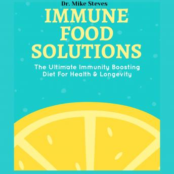 Immune Food Solutions: The Ultimate Immune Boosting Diet For Health And Longevity