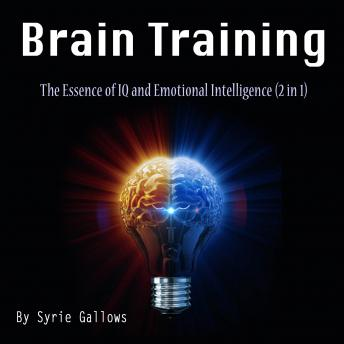 Brain Training: The Essence of IQ and Emotional Intelligence (2 in 1), Syrie Gallows