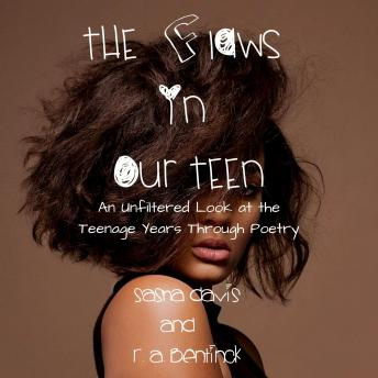 Flaws in Our Teen: An Unfiltered Look at the Teenage Years Through Poetry, Sasha Davis, R. A. Bentinck