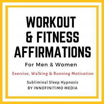 Workout & Fitness Affirmations  for Men & Women: Exercise, Walking & Running Motivation. Subliminal Sleep Hypnosis., Innofinitimo Media