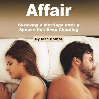Affair: Surviving a Marriage after a Spouse Has Been Cheating