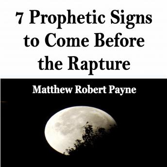 7 Prophetic Signs to Come Before the Rapture