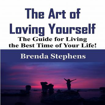 Art of Loving Yourself: The Guide for Living the Best Time of Your Life!, Brenda Stephens