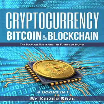 Cryptocurrency: Bitcoin & Blockchain: The book on mastering the future of money ( 4 books in 1), Keizer Söze