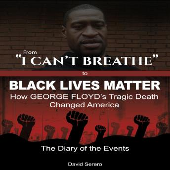 From 'I Can't Breathe' to 'Black Lives Matter': How George Floyd's Tragic Death Changed America: The Complete Diary of The Events sample.