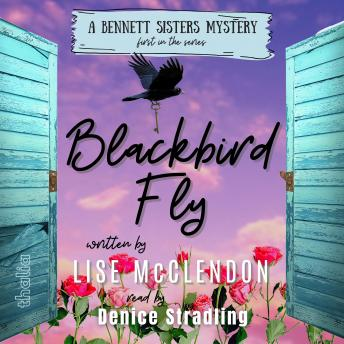 Blackbird Fly: Number 1 in the Bennett Sisters Mystery series