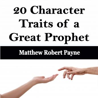 20 Character Traits of a Great Prophet