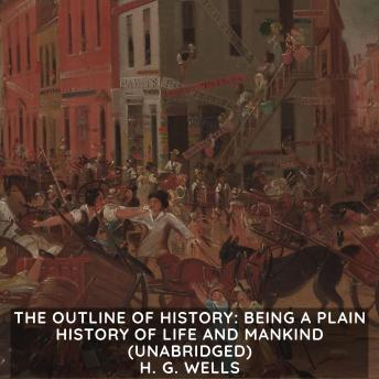 Outline of History, The: Being a Plain History of Life and Mankind (Unabridged)