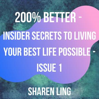 200% Better - Insider Secrets To Living Your Best Life Possible - Issue 1