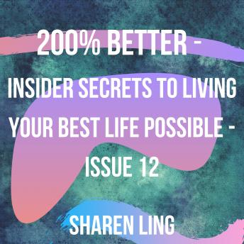 200% Better - Insider Secrets To Living Your Best Life Possible - Issue 12