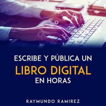 ESCRIBE Y PÚBLICA TU LIBRO DIGITAL EN HORAS: Con 60 Libros Digítales Publicados Exitosamente
