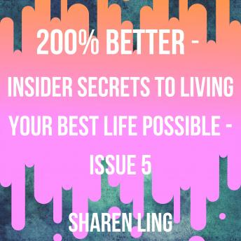 200% Better - Insider Secrets To Living Your Best Life Possible - Issue 5
