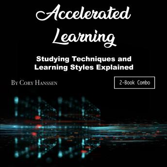 Accelerated Learning: Studying Techniques and Learning Styles Explained, Cory Hanssen