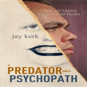 Predator and A Psychopath: A Dark and Twisted Psychological Thriller, Jay Kerk