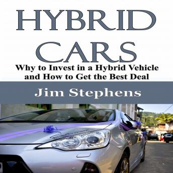 Hybrid Cars: Why to Invest in a Hybrid Vehicle and How to Get the Best Deal