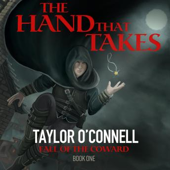 Hand That Takes: Fall of the Coward, Book One, Taylor O'connell