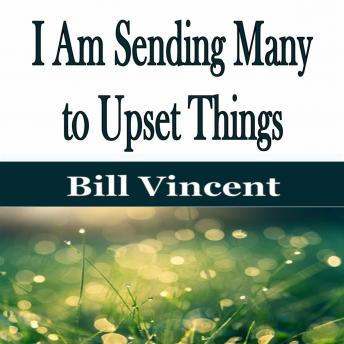 I Am Sending Many to Upset Things, Bill Vincent