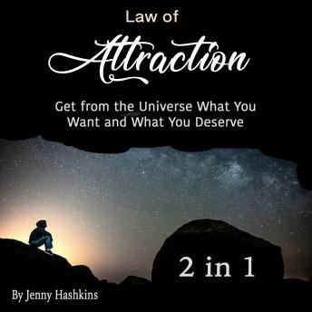 Law of Attraction: Get from the Universe What You Want and What You Deserve (2 in 1)