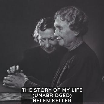 Story of My Life (Unabridged), Helen Keller