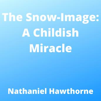 Snow-Image, The: A Childish Miracle