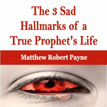 The 3 Sad Hallmarks of a True Prophet's Life