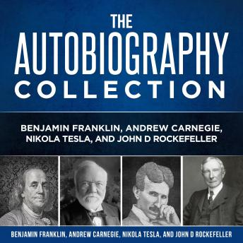 Autobiography Collection: Benjamin Franklin, Andrew Carnegie, Nikola Tesla, and John D. Rockefeller