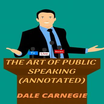 Download Art of Public Speaking (Annotated) by Dale Carnegie