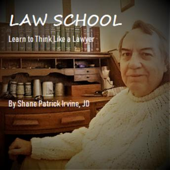 Law School: Learn to Think Like a Lawyer, Shane Irvine