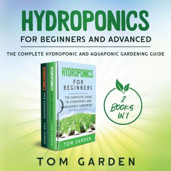 Hydroponics for Beginners and Advanced (New Version): The Complete Hydroponic and Aquaponic Gardening Guide