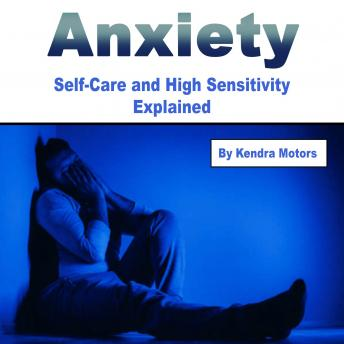 Anxiety: Self-Care and High Sensitivity Explained, Kendra Motors