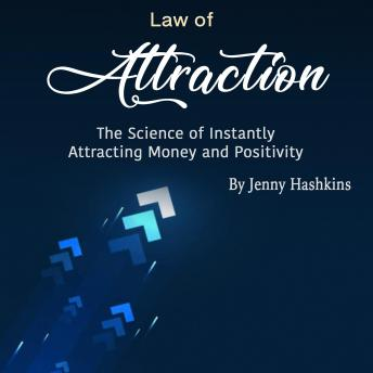 Law of Attraction: The Science of Instantly Attracting Money and Positivity