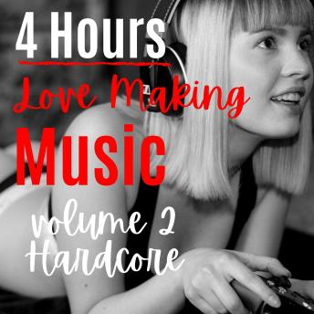 4 Hours of MUSIC FOR Couple Love Making - [INTENSE] Volume 2: Love Making Music : Rock and roll Music, Make it HARD!