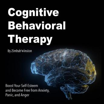 Cognitive Behavioral Therapy: Boost Your Self-Esteem and Become Free from Anxiety, Panic, and Anger