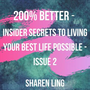 200% Better - Insider Secrets To Living Your Best Life Possible - Issue 2