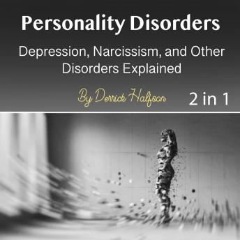 Personality Disorders: Depression, Narcissism, and Other Disorders Explained