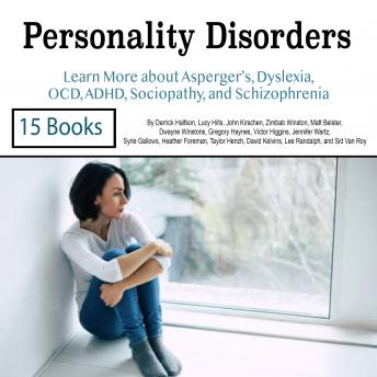 Download Personality Disorders: Learn More about Asperger's, Dyslexia, OCD, ADHD, Sociopathy, and Schizophrenia by Syrie Gallows, Heather Foreman, Jennifer Wartz, Lucy Hilts, Zimbab Winston, Taylor Hench, Lee Randalph, Derrick Halfson, Sid Van Roy, David Kelvins, John Kirschen, Victor Higgins, Matt Belster, Dwayne Winstons, Gregory Haynes