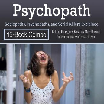 Download Psychopath: Sociopaths, Psychopaths, and Serial Killers Explained by Lucy Hilts, Taylor Hench, John Kirschen, Victor Higgins, Matt Belster