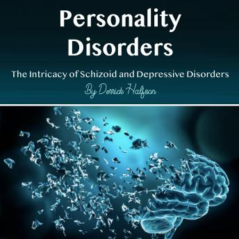 Personality Disorders: The Intricacy of Schizoid and Depressive Disorders