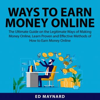 Ways to Earn Money Online: The Ultimate Guide on the Legitimate Ways of Making Money Online, Learn P