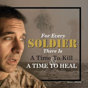 For Every Soldier There is a Time to Kill & A Time to Heal