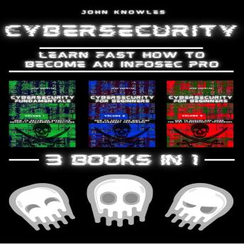 Cybersecurity: Learn Fast how to Become an InfoSec Pro 3 Books in 1