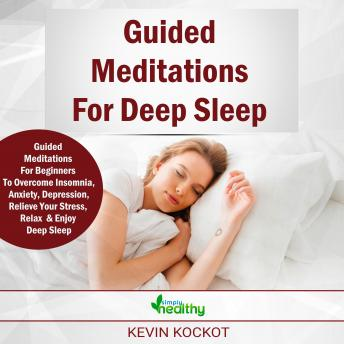 Guided Meditations For Deep Sleep: Guided Meditations For Beginners To Overcome Insomnia, Anxiety, Depression, Stressmanagement, Relaxation and Enjoy Deep Sleep