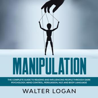 Manipulation: The Complete Guide to Reading and Influencing People through Dark Psychology, Mind Con