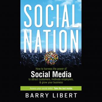 Social Nation: How to Harness the Power of Social Media to Attract Customers, Motivate Employees, an